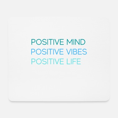 Positive POSITIVE MIND POSITIVE VIBES POSITIVE LIFE - Mouse Pad