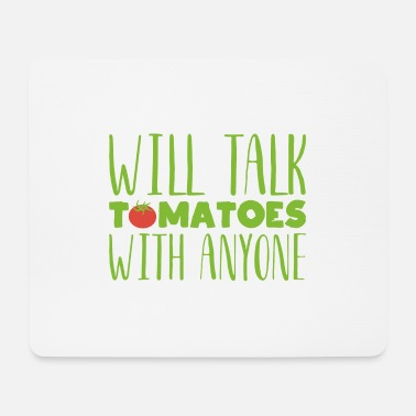 Fruit Will talk tomatoes with anyone Gardening gift - Mouse Pad