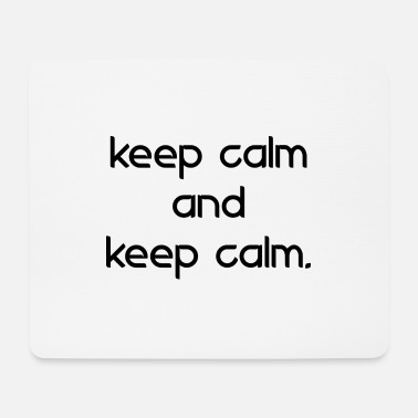 Keep Calm keep calm and keep calm - Mouse Pad