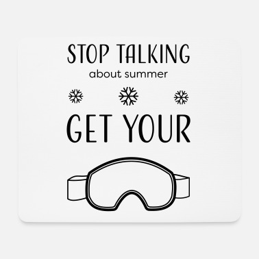 Schneeflocke STOP TALKING ABOUT SUMMER AND GET YOUR SNOW/WINTER - Mousepad (Querformat)