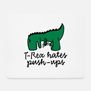 Push Up T-Rex hates push-ups - Mouse Pad