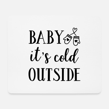 Winter Baby it is cold outside - Mouse Pad
