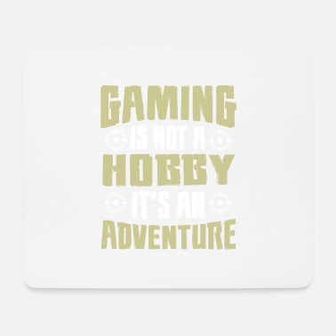 Gaming is not a Hobby, Its an Adventure - Mouse Pad