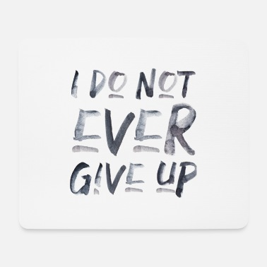i don't ever give up never give up saying - Mouse Pad