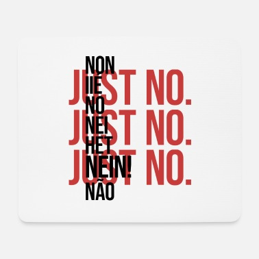 Just Just No. - Mouse Pad