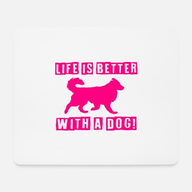 Dogs life is better with a dog - Mouse Pad