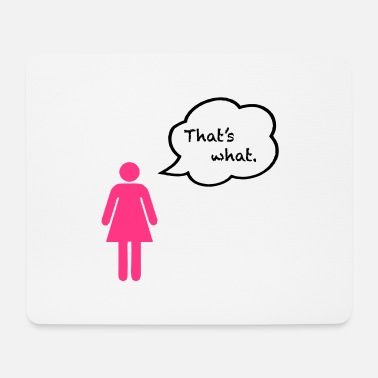 That's what. - Mouse Pad