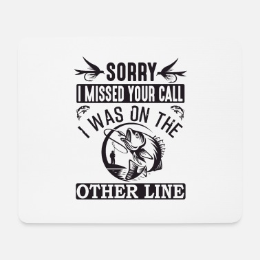 SORRY I MISSED YOUR CALL I WAS ON THE OTHER LINE - Mouse Pad