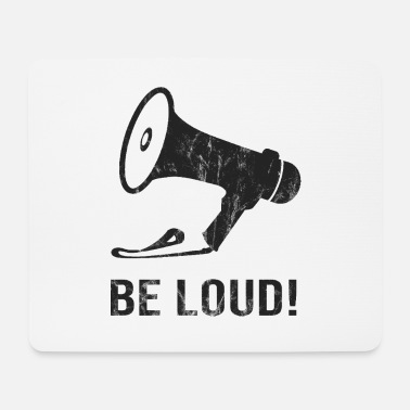 Loud Be loud! Be loud! - Mouse Pad
