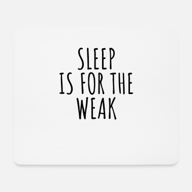 Weak Sleep is for the weak - Mouse Pad