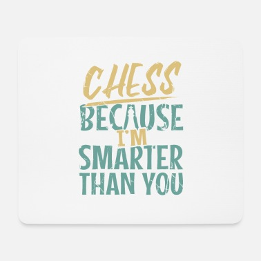 Piece Chess Chess Because Im Smarter Than You Gift - Mouse Pad