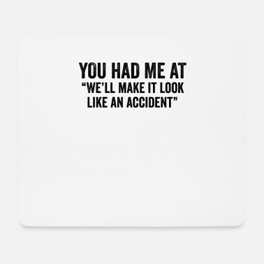 Celebrate You Had Me At We'll Make It Look Like An Accident - Mouse Pad