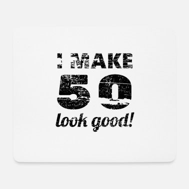 50 Birthday I Make 50 Look Good - 50 Birthday Birthday Old - Mouse Pad
