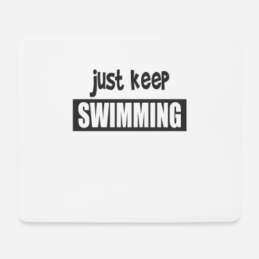 Present Just Keep Swimming Gift Present Gift - Mouse Pad