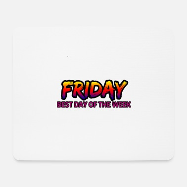 Day Of The Week Friday's best day of the week - Mouse Pad