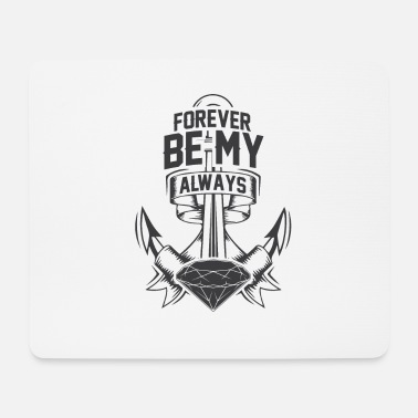 Be My Always FOREVER BE MY ALWAYS - Mousepad