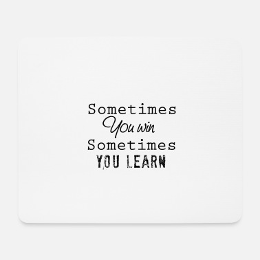 Sometimes you win sometimes you learn - Mousepad