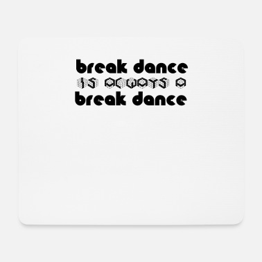Breakdance BREAKDANCE ist Breakdance - Mousepad