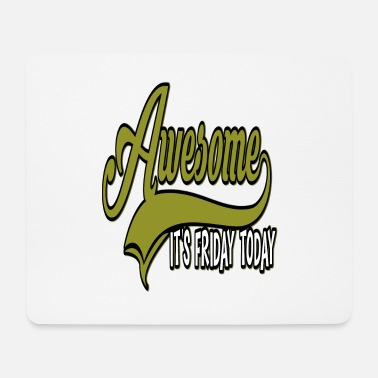 Monday Awesome it's friday weekend - Mouse Pad