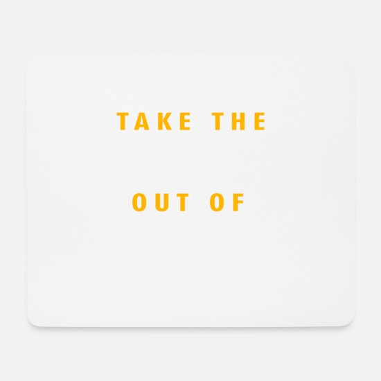 Geschenk Mousepads  - Take the shout of it black, Geschenk, Geschenkidee - Mousepad Weiß