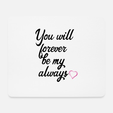 Be My Always You will forever be my always - Mousepad