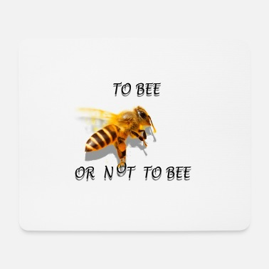 Bee To bee or not to bee - Mouse Pad