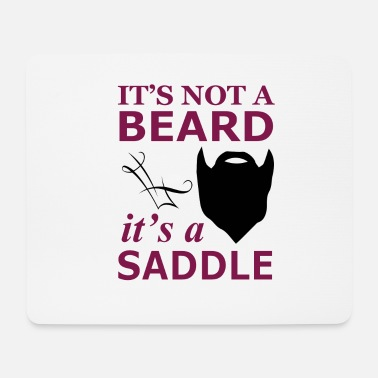 Saddle It is not a beard, but a saddle - Mouse Pad