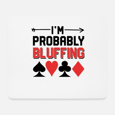 Bluff I bluff Pokerface probably - Mouse Pad