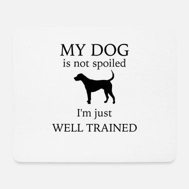 My dog is not spoiled - Mouse Pad