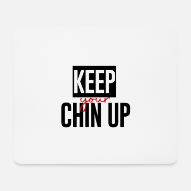 Chin Up Chin up - Mouse Pad