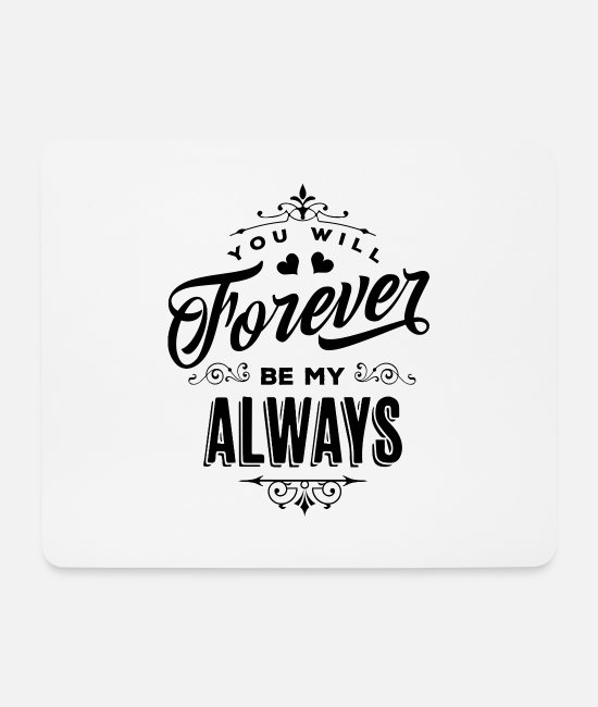 Verlobung Mousepads - You will forever be my always - Mousepad Weiß