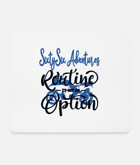 Blogger Mouse Pads - 66 Adventures - Routine Is Not An Option - Mouse Pad white