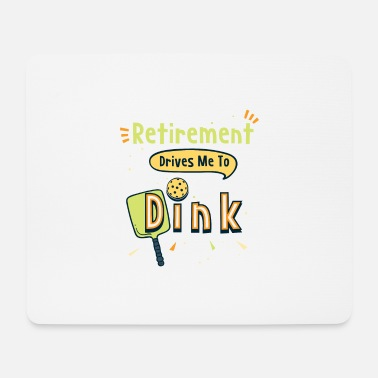 Dink Retirement Drives Me To Dink For Pickleball Games - Mouse Pad