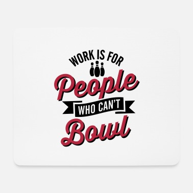 Werfen Work is for people who can't bowl - Mousepad
