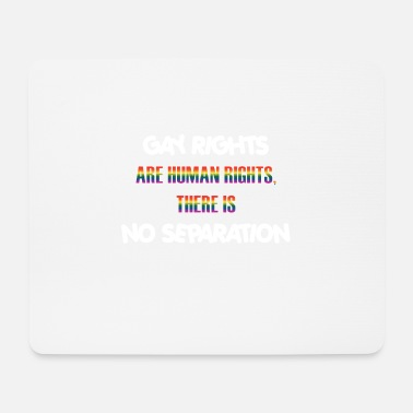 Gay Rights Gay Rights - Gay Rights are human rights, there is - Mouse Pad