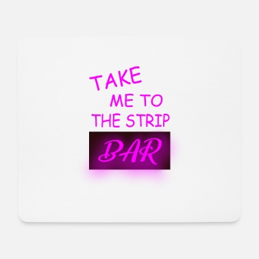 Bar Hop take me to the strip bar - Mouse Pad