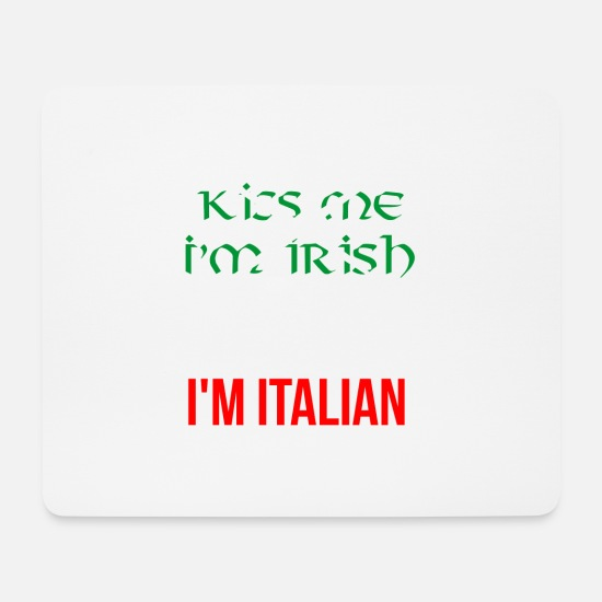 Funny Mouse Pads - Kiss me I'm Irish, Blow me I'm Italian - Mouse Pad white