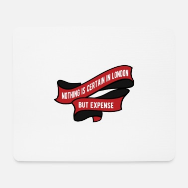 Certain Nothing is certain in London but expense banner - Mouse Pad
