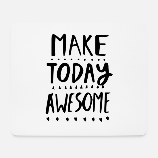 Gift Idea Mouse Pads - make today awesome shirt - Mouse Pad white