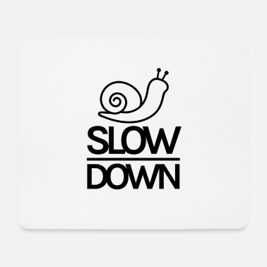 Slow Slow down - Mouse Pad