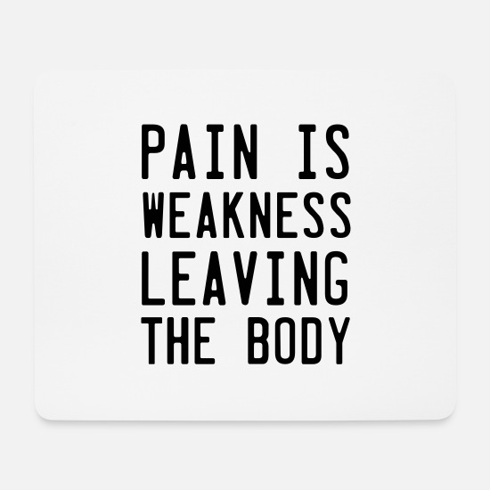 Pain Mouse Pads - Pain Is Weakness Leaving the Body - Mouse Pad white