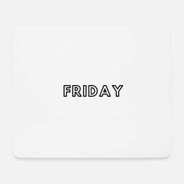 Friday Friday / Friday - Mouse Pad