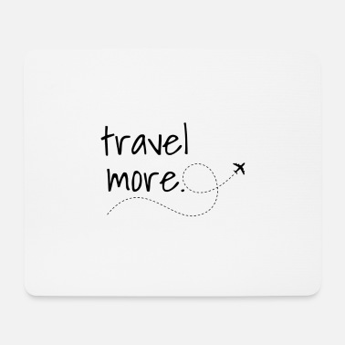Travel more - Mouse Pad