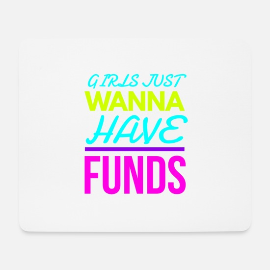 Girlfriend Mouse Pads - Girls Just Wanna have Funds Funny Joke Design - Mouse Pad white