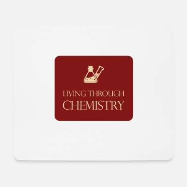 Chemistry Chemistry / chemistry: Living through chemistry - Mouse Pad