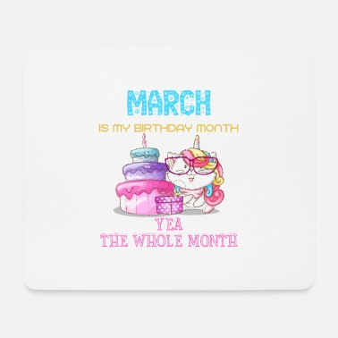 Month March is my birthday month yea the whole month - Mouse Pad