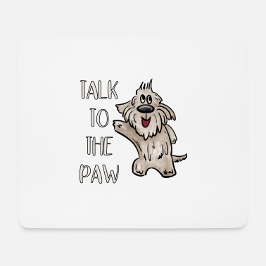 Dog Talk to the paw - Mouse Pad