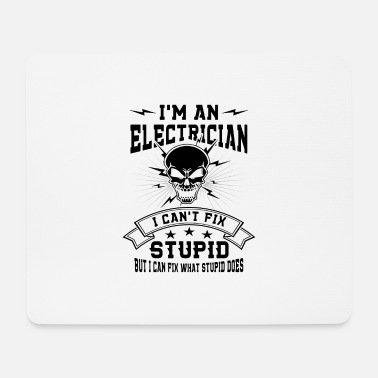 Worker I'm a Electrician i can't fix Stupid - Mouse Pad