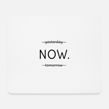 Presence now. yesterday tomorrow. Now. Presence. - Mouse Pad