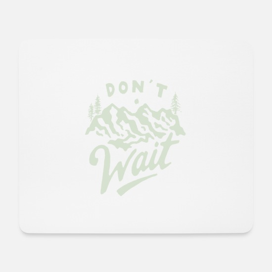 Gift Idea Mouse Pads - Do not wait - Mouse Pad white